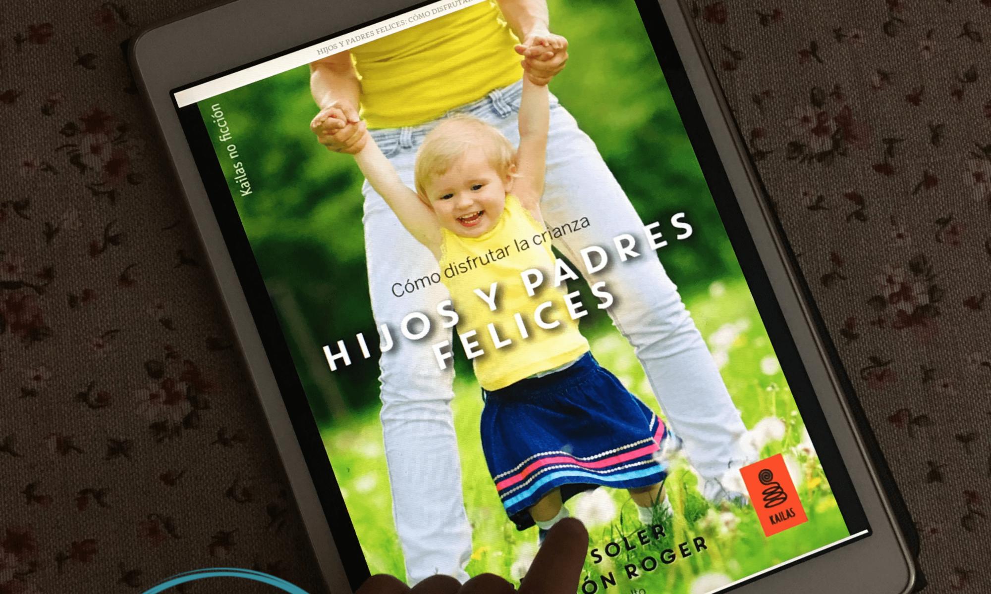 Portada del libro Hijos y padres felices: Cómo disfrutar de la crianza en una tablet con mano de niña de 4 años