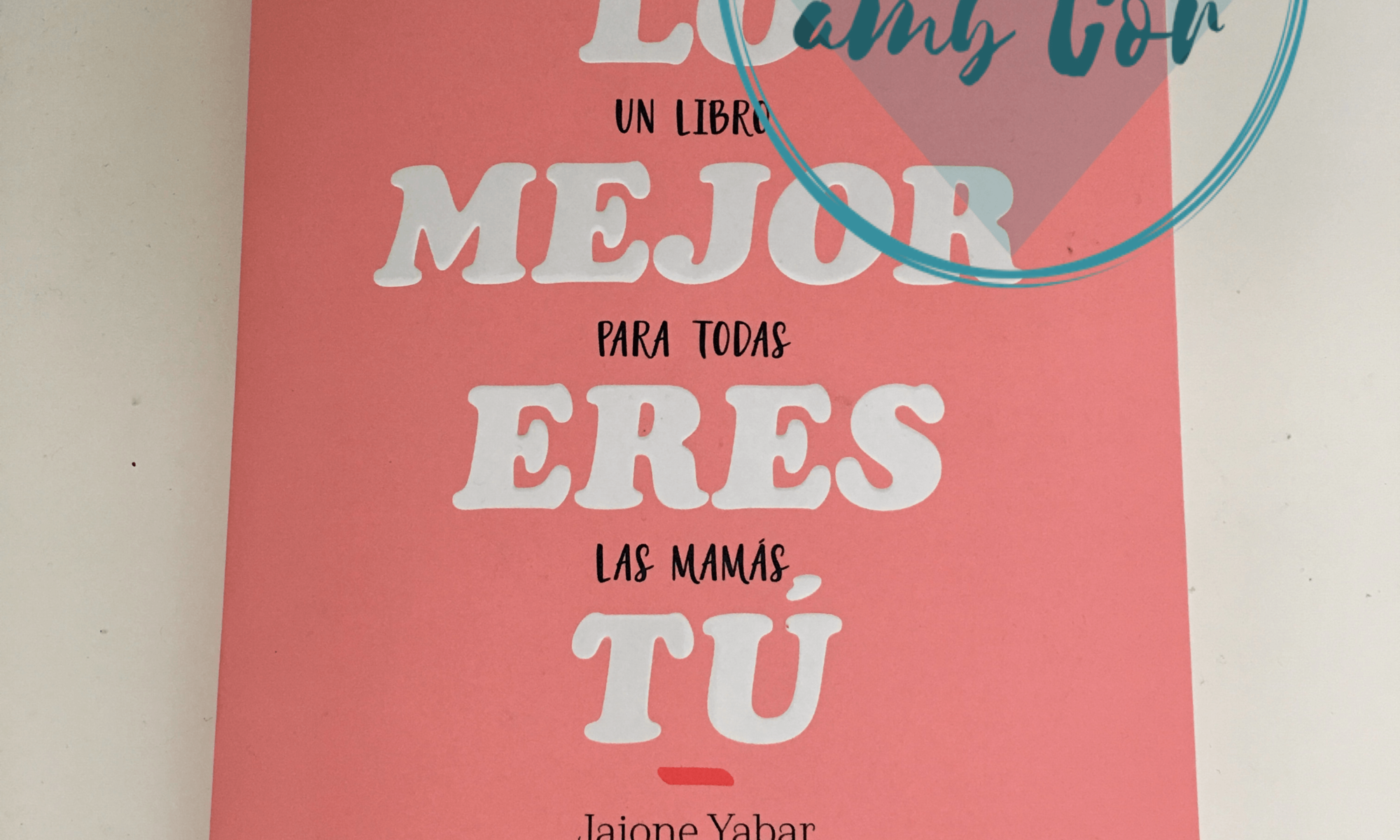 """Portada del libro """"Lo mejor eres tú"""", de Jaione Yabar"""
